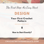 How to Design Your First Crochet Pattern II: The First Step & An Easy Start